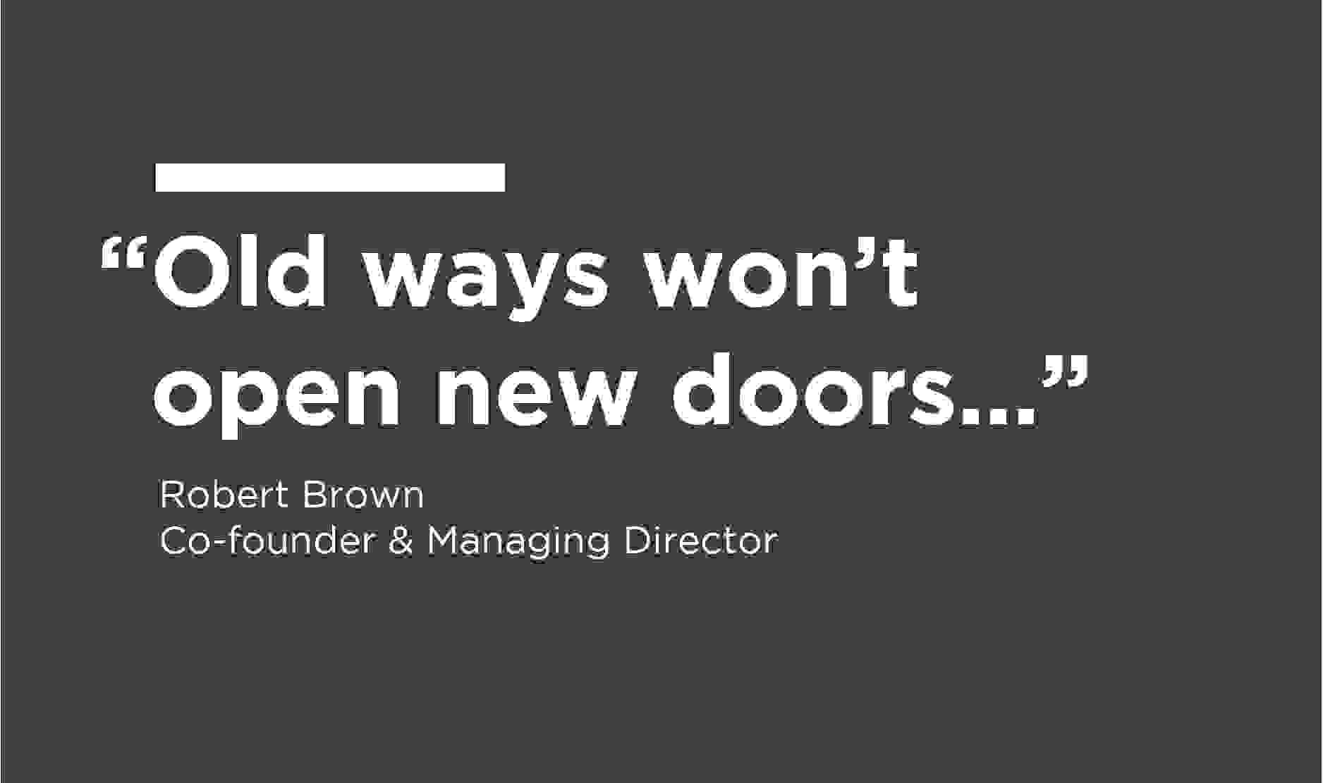 A graphic of the quote: Old ways won't open new doors