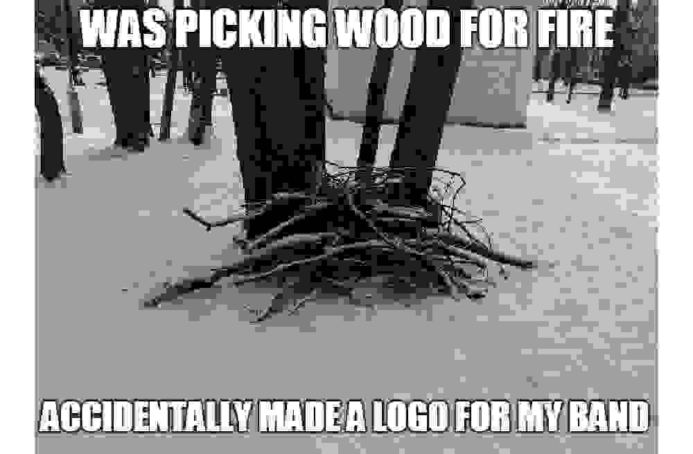Meme depicting a pile of sticks with the caption 'Was picking wood for fire. Accidentally made a logo for my band.'